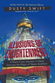 Illusions of Enlightenment - A Story about a Peace Corps Volunteer in Nepal and His Discovery of the Buddhist Teachings ebook by Dusty Swift