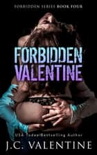 Forbidden Valentine - Forbidden Trilogy, #4 ebook by J.C. Valentine