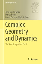 Complex Geometry and Dynamics - The Abel Symposium 2013 ebook by Marius Irgens,John Erik Fornaess,Erlend Fornaess Wold