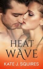 Heat Wave ebook by Kate J Squires