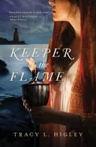 Keeper of the Flame eBook by Tracy Higley
