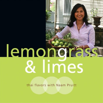Lemongrass & Limes - Thai Flavors with Naam Pruitt ebook by Naam Pruitt
