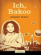 Ich, Bakoo ebook by Hubert Wiest
