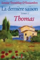 La dernière saison, tome 2 - Thomas ebook by Louise Tremblay d'Essiambre