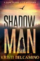 Shadow Man ebook by Kristi Belcamino