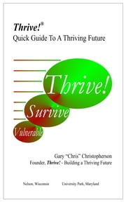 Thrive!: Quick Guide To A Thriving Future ebook by Gary Chris Christopherson