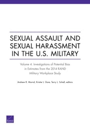 Sexual Assault and Sexual Harassment in the U.S. Military - Volume 4. Investigations of Potential Bias in Estimates from the 2014 RAND Military Workplace Study ebook by Andrew R. Morral,Kristie L. Gore,Terry L. Schell