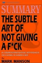Summary of The Subtle Art of Not Giving a F*ck: A Counterintuitive Approach to Living a Good Life by Mark Manson ebook by Readtrepreneur Publishing