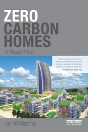 Zero-carbon Homes - A Road Map ebook by Joanna Williams