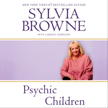 Psychic Children - Revealing the Intuitive Gifts and Hidden Abilities of Boys and Girls audiobook by Sylvia Browne