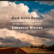 God Save Texas - A Journey into the Soul of the Lone Star State audiobook by Lawrence Wright