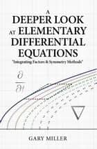 A Deeper Look at Elementary Differential Equations ebook by Gary Miller