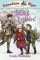 Halifax Explodes! ebook by Frieda Wishinsky, Patricia Ann Lewis-MacDougall
