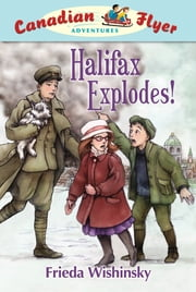 Halifax Explodes! ebook by Frieda Wishinsky,Patricia Ann Lewis-MacDougall