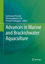 Advances in Marine and Brackishwater Aquaculture ebook by Santhanam Perumal,Thirunavukkarasu A.R.,Perumal Pachiappan