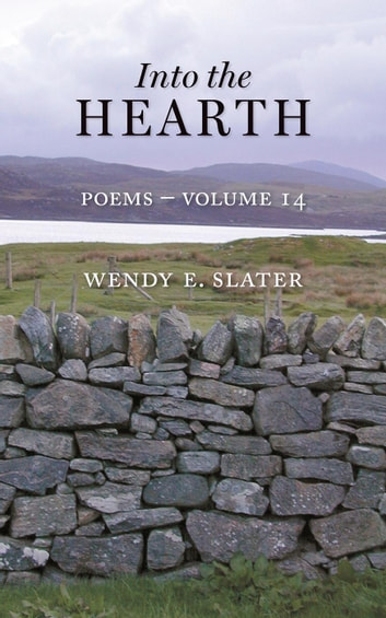 Into the Hearth, Poems-Volume 14 - The Traduka Wisdom Series, #14 ebook by Wendy E Slater