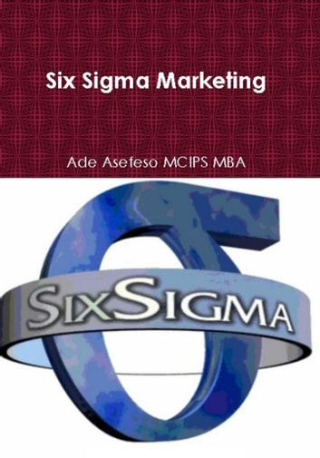 Six Sigma Marketing ebook by Ade Asefeso MCIPS MBA