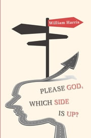 Please God, which side is up? ebook by William Harris