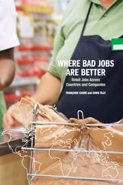 Where Bad Jobs Are Better - Retail Jobs Across Countries and Companies ebook by Chris Tilly, Francoise Carre
