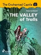 The Enchanted Castle 12 - The Valley of Trolls ebook by Peter Gotthardt, Amalie Bischoff