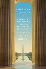 American Covenant - A History of Civil Religion from the Puritans to the Present ebook by Philip Gorski