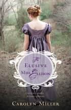 The Elusive Miss Ellison ebook by Carolyn Miller