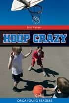Hoop Crazy ebook by Eric Walters