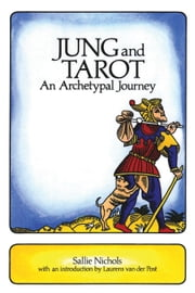 Jung and Tarot - An Archetypal Journey ebook by Sallie Nichols, Laurens van der Post