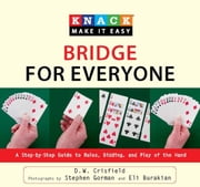 Knack Bridge for Everyone - A Step-by-Step Guide to Rules, Bidding, and Play of the Hand ebook by D. W. Crisfield,Stephen Gorman,Eli Burakian
