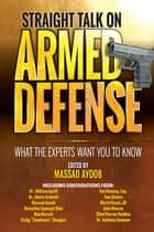 Straight Talk on Armed Defense - What the Experts Want You to Know ebook by Massad Ayoob