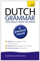 Dutch Grammar You Really Need to Know: Teach Yourself ebook by Gerdi Quist