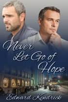 Never Let Go of Hope ebook by Edward Kendrick