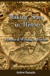Making Sense in History ebook by Andrew Szanajda