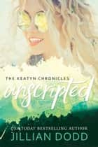 Keatyn Unscripted ebook by Jillian Dodd