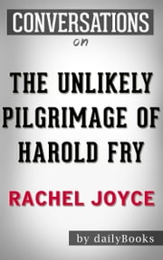 Conversation Starters: The Unlikely Pilgrimage of Harold Fry by Rachel Joyce | Conversation Starters ebook by dailyBooks