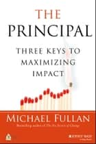 The Principal - Three Keys to Maximizing Impact ebook by Michael Fullan