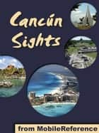 Cancun Sights: a travel guide to the attractions and activities in Cancun, Mexico (Mobi Sights) ebook by MobileReference