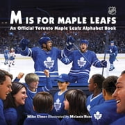 M Is For Maple Leafs - An Official Toronto Maple Leafs Alphabet Book ebook by Melanie Rose,Michael Ulmer