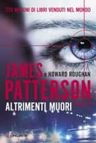 Altrimenti muori ebook by Silvia Petersson,Howard Roughan,James Patterson