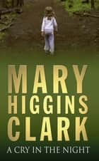 Cry In The Night ebook by Mary Higgins Clark