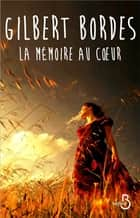 La Mémoire au coeur ebook by Gilbert BORDES