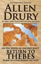 Return to Thebes - Sequel to A God Against the Gods ebook by Allen Drury