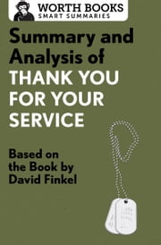 Summary and Analysis of Thank You for Your Service - Based on the Book by David Finkel ebook by Worth Books