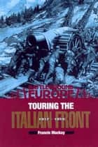 Touring the Italian Front 1917 - 1919 ebook by Francis Mackay