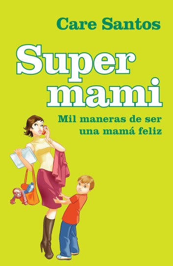 Supermami - Mil maneras de ser una mamá feliz ebook by Care Santos