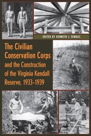 The Civilian Conservation Corps and the Construction of the Virginia Kendall Reserve, 1933 1940 ebook by Bindas, Kenneth J.