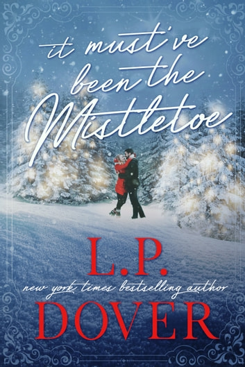 It Must've Been the Mistletoe ebook by L.P. Dover