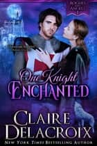 One Knight Enchanted - A Medieval Romance ebook by Claire Delacroix