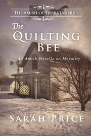 The Quilting Bee - An Amish Novella on Morality ebook by Sarah Price