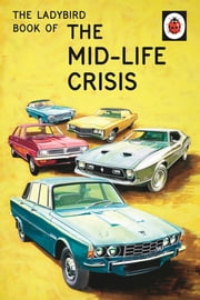 The Ladybird Book of the Mid-Life Crisis ebook by Jason Hazeley,Joel Morris